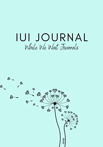 IUI Journal One: a While We Wait Journal for 3 IUI Cycles