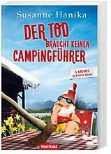 Der Tod braucht keinen Campingführer - 3 Krimis in einem Band: Der Tod macht keine Schneeballschlacht/Der Tod braucht keine Sonnencreme/Der Tod versteht auch Dialekt