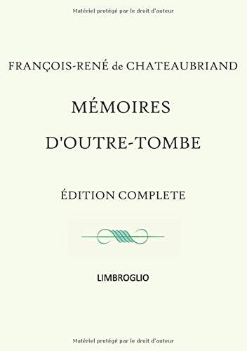 Mémoires d'Outre-tombe: Édition complète en 1 seul volume