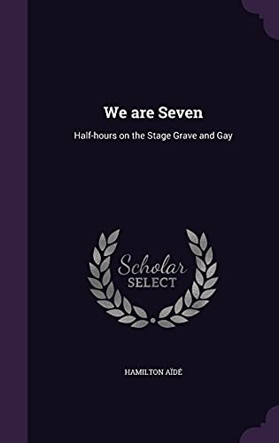 We Are Seven: Half-Hours on the Stage Grave and Gay