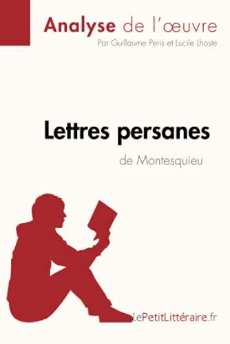 Lettres persanes de Montesquieu (Analyse de l'oeuvre): Comprendre la littérature avec lePetitLittéraire.fr