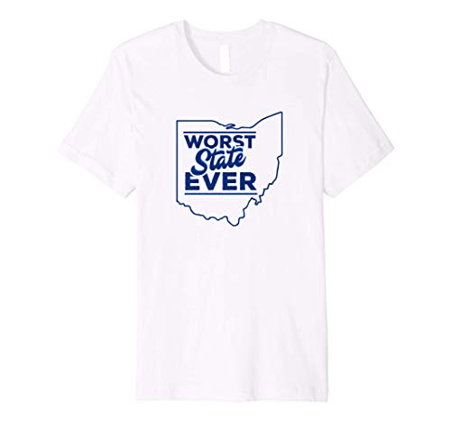 The Worst State Ever is Ohio T shirt