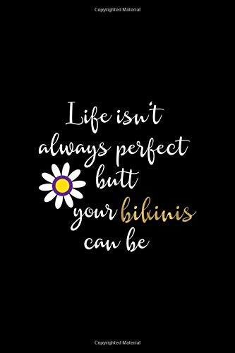 Life Isn't Always Perfect Butt Your Bikinis Can Be: Notebook Journal Composition Blank Lined Diary Notepad 120 Pages Paperback Black Solid Bikini