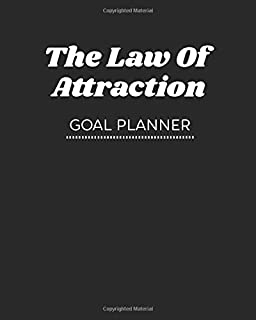 The Law Of Attraction Goal Planner: Journal The Formula To Your Success (Weekly/Daily Workbook) Track LOA Manifesting Techniques - The Law Of ... Goals (Love, Abundance, Happiness, Freedom)