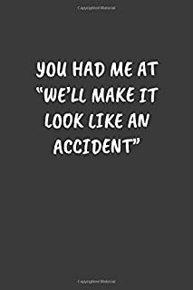 """YOU HAD ME AT """"WE'LL MAKE IT LOOK LIKE AN ACCIDENT"""": Funny Sarcastic Coworker Journal - Blank Lined Gift Notebook"""