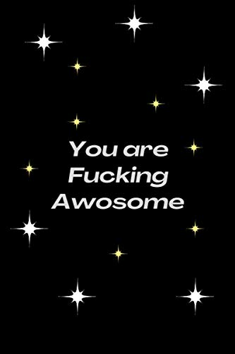 You Are Fucking Awesome: Journal Gift , Blank Lined Notebook 120 pages , Matte finish cover , for boys and girls