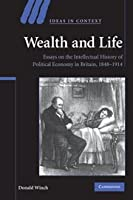 Wealth and Life: Essays on the Intellectual History of Political Economy in Britain, 1848–1914 (Ideas in Context)