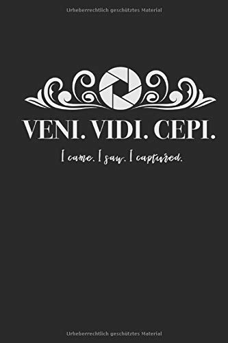 Veni. Vedi. cepi. I came. I saw. I Captured: Notizbuch für Fotografen / Punktraster / DIN A5 15.24cm x 22.86 cm / US 6 x 9 inches / 120 Seiten / Soft Cover