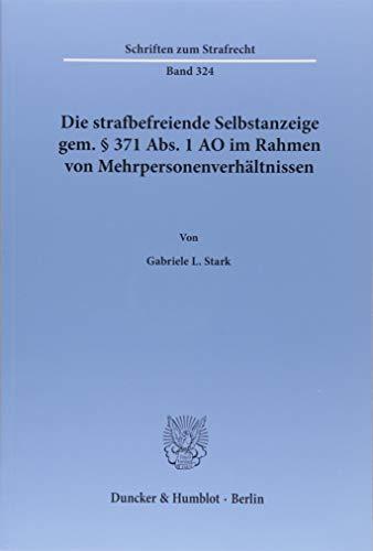 Die strafbefreiende Selbstanzeige gem. § 371 Abs. 1 AO im Rahmen von Mehrpersonenverhältnissen. (Schriften zum Strafrecht)