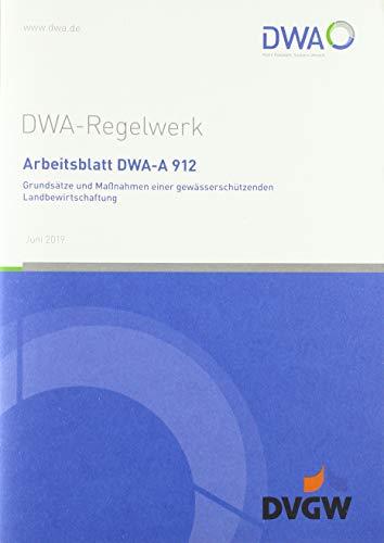 Arbeitsblatt DWA-A 912 Grundsätze und Maßnahmen einer gewässerschützenden Landbewirtschaftung (DWA-Arbeitsblatt)