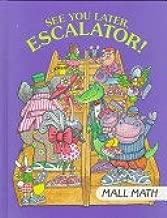 See You Later, Escalator!: Mall Math (I Love Math)