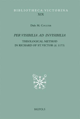 Per Visibilia Ad Invisibilia: Theological Method in Richard of St. Victor D.1173