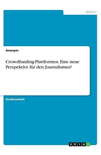 Crowdfunding-Plattformen. Eine neue Perspektive für den Journalismus?