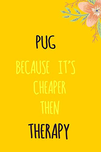 pug because it's cheaper then therapy: Funny notebook gift for pug lovers, cute journal for writing journaling & note taking at home office work ... christmas gag gift for women men teen friend