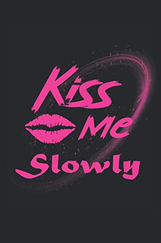 Kiss Me Slowly: Notebook 6x9 Inches - 312 dotted pages for notes, drawings, formulas | Organizer writing book planner diary