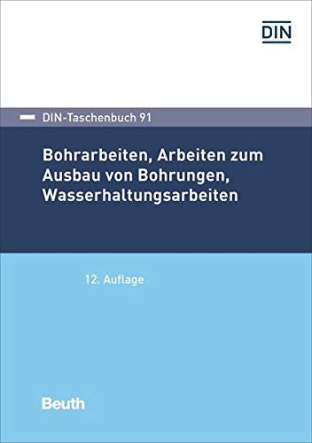 Bohrarbeiten, Arbeiten zum Ausbau von Bohrungen, Wasserhaltungsarbeiten (DIN-Taschenbuch)