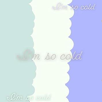 Im So Cold