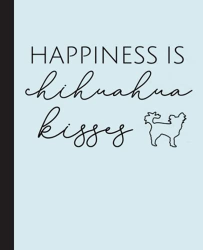 Happiness Is Chihuahua Kisses Composition Notebook: Chihuahua, Chihuahuas, Dog, Dogs Notebook| Wide-Ruled 120 Pages, 7.5x9.25 Inches| Perfect gift for Chihuahuas Lovers, Students, Teachers
