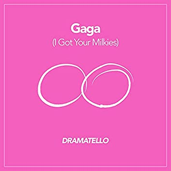 Gaga (I Got Your Milkies)
