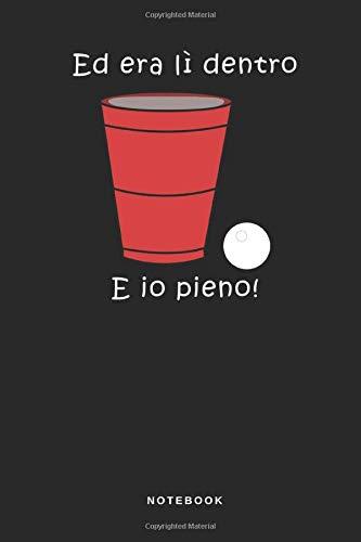 Ed Era Li Dentro E Io Pieno! - Notebook: Taccuino Bier Birra Pong Palla Festa Journal - libretto d'appunti - blocco - notes - quaderno - agendina - ... per uomini e donne - 110 pagine allineate