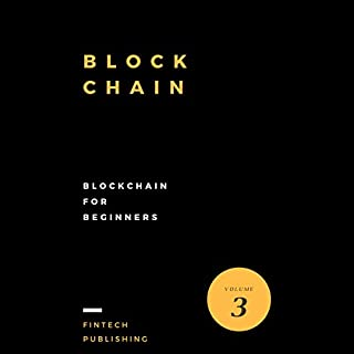 Blockchain     Blockchain for Beginners - Cryptocurrency, Book 3              By:                                                                                                                                 FinTech Publishing                               Narrated by:                                                                                                                                 Michael Hatak                      Length: 1 hr and 34 mins     19 ratings     Overall 3.9