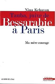 Tauba, juive de Bessarabie à Paris : Ma mère courage: Ma Mere Courage (Judaïsme)
