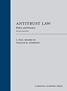 Antitrust Law: Policy and Practice, Fifth Edition by [III Rogers, C. Paul, William R. Andersen]