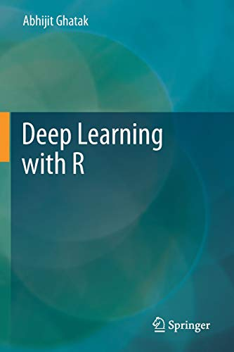 Compare Textbook Prices for Deep Learning with R 1st ed. 2019 Edition ISBN 9789811370892 by Ghatak, Abhijit