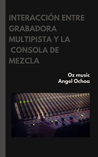 interacción entre la grabadora multipista y la consola de mezcla:...