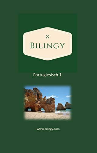 Portugiesisch 1: Bilingy Portugiesisch 1 Anfänger - Portugiesisch lernen mit zweisprachigen Texten, Vokabular and Audio Dateien - Lernen Sie die ersten 1000 Worte in Portugiesisch (German Edition)