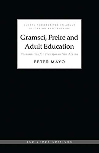 Gramsci Freire And Adult Education Possibilities For Transformative Action Global Perspectives On Adult Education