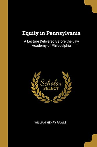 Equity in Pennsylvania: A Lecture Delivered Before the Law Academy of Philadelphia