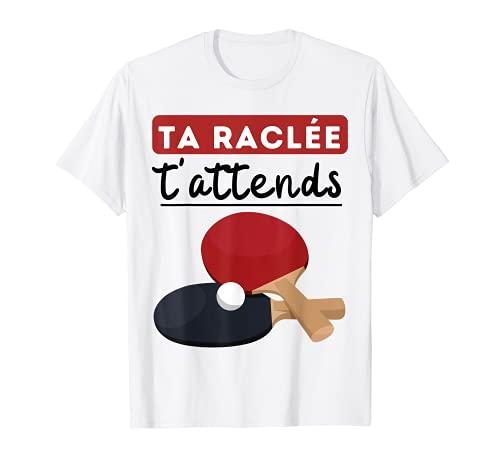 Ta raclée t'attends tennis de table ping pong humour T-Shirt