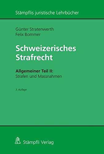 Schweizerisches Strafrecht, Allgemeiner Teil II: Strafen und Massnahmen (Stämpflis juristische Lehrbücher)