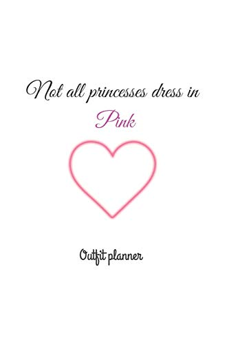 Not all princesses dress in pink : outfit planner, wardrobe planing journal, fashion planner: notebook daily organizer, 100 pages 6*9