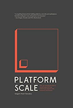 Platform Scale: How an emerging business model helps startups build large empires with minimum investment by [Sangeet Paul Choudary]