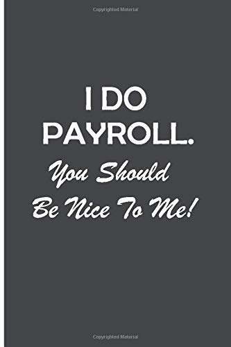 I Do Payroll, You Should Be Nice To Me!: Blank Lined Journal, Human Resources Gifts Funny, HR Department, Funny Office Gif,Coworkers