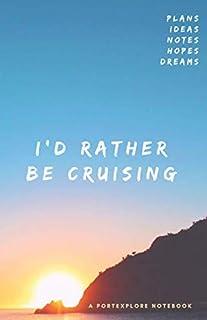 I'd Rather Be Cruising: Cruise Plans, Ideas, Hopes & Dreams (portExplore notebooks)