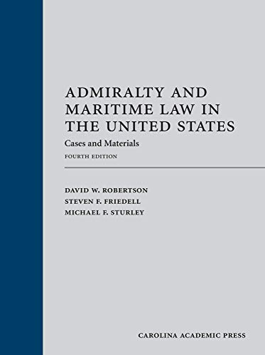 Compare Textbook Prices for Admiralty and Maritime Law in the United States: Cases and Materials, Fourth Edition 4 Edition ISBN 9781531018399 by David W. Robertson,Steven F. Friedell,Michael F. Sturley