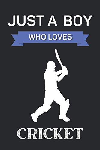 Just A Boy Who Loves Cricket: Cute Cricket Gifts For Boys: Unique Cricket Lovers Notebook Personalized Gag Gift Ideas For Son Brother Men Boyfriend - Perfect Blank Lined Journal For Writing Notes