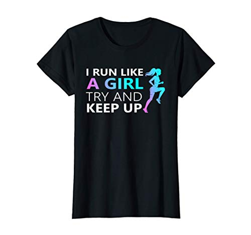 Mujer i run like a girl try to keep up tee Funny girls running Camiseta