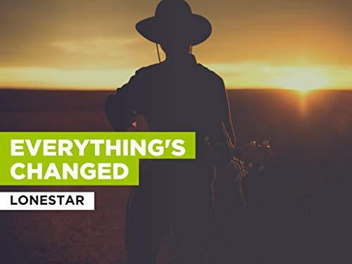 Everything's Changed al estilo de Lonestar
