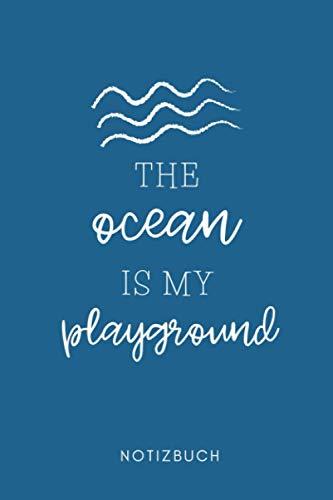THE OCEAN IS MY PLAYGROUND NOTIZBUCH: A5 Tagesplaner 120 Seiten | Surfen Geschenk | Anfänger | Kitesurfen | Wellenreiten | Wassersport | Surfer Journal | Surfen lernen