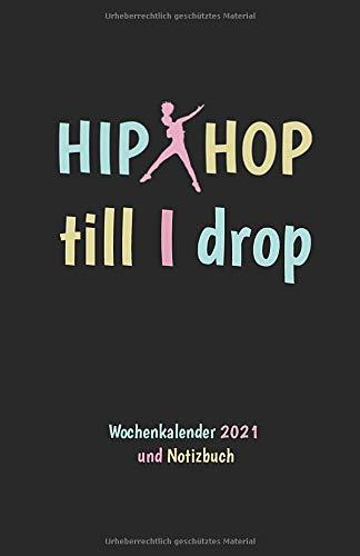 Hip Hop Kalender 2021 Wochenübersicht und Notizbuch: Hip Hop till I drop Buchkalender 2021 Wochenkalender und Notizbuch links Wochenübersicht, rechts linierte Seiten, ca DIN A5 sw