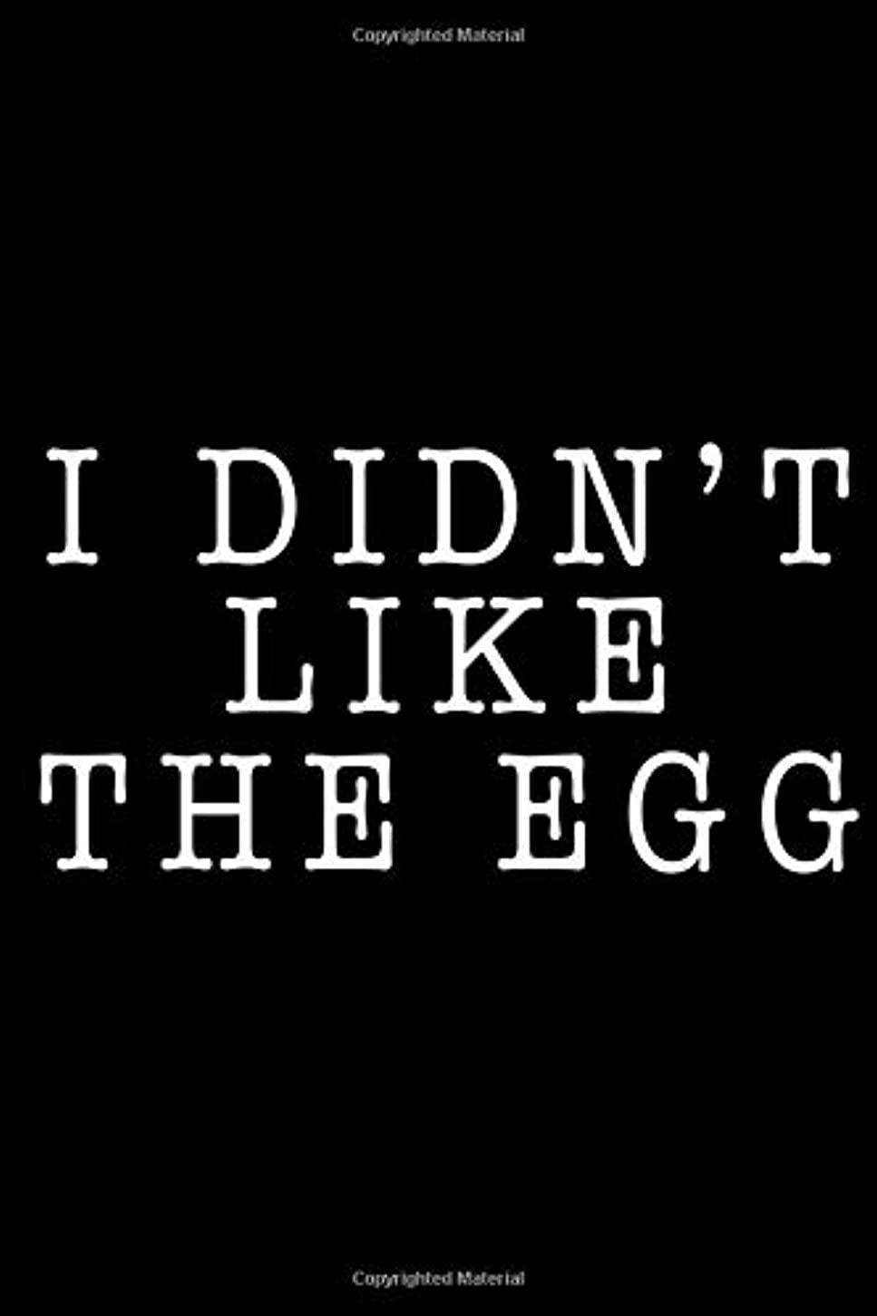 習熟度おじいちゃん空虚I Didn't Like The Egg: College Ruled Notebook perfect for Notes, Journaling, School Work, Work, Meetings | Size: 6