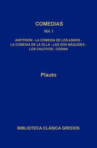 Comedias I: Anfitrión · La comedia de los asnos · La comedia de la olla · Las dos Báquides · (Biblioteca Clásica Gredos nº 170)