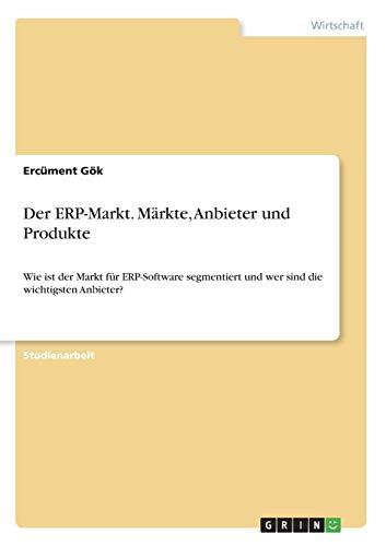 Der ERP-Markt. Märkte, Anbieter und Produkte: Wie ist der Markt für ERP-Software segmentiert und wer sind die wichtigsten Anbieter?