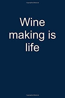 Wine making is life: Notebook for Vintner Wine Maker Wine Maker Wine Grower Vintner Wine Making  6x9 lined with lines