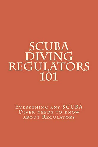 SCUBA Diving Regulators 101: Every thing any SCUBA Diver needs to know about Regulators