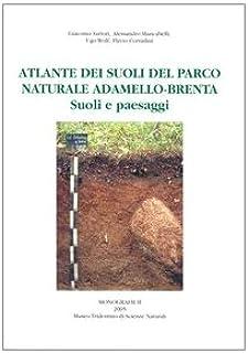 Atlante dei suoli del parco naturale Adamello-Brenta. Suoli e paesaggi (Monografie Museo trid. scienze naturali)